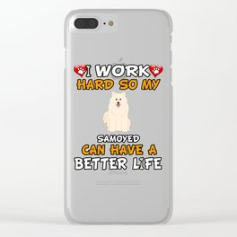 I Work Hard So My Samoyed Can Have A Better Life Clear iPhone Case