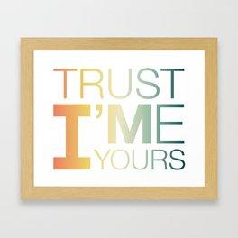 Trust Me I'M Yours Framed Art Print