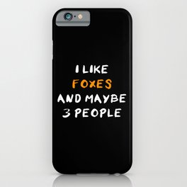 I Like Foxes And Maybe 3 People iPhone Case