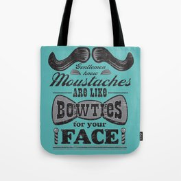 Moustaches are Bowties for your Face Tote Bag