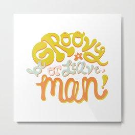 Be groovy or leave man Metal Print