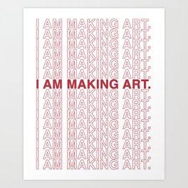 I AM MAKING ART. Art Print