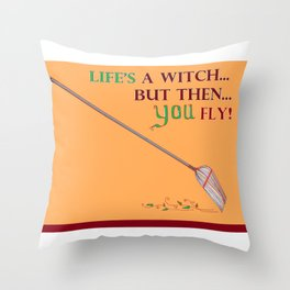 Life's a Witch but then You Fly Throw Pillow