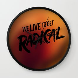 We Live To get Radical  Wall Clock