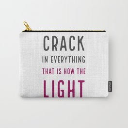 There is a crack in everything, that is how the light gets in - inspirational quote Carry-All Pouch