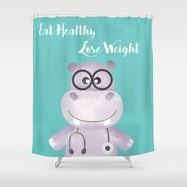 Eat Healthy Lose Weight - Advice from Hippo the Doctor Shower Curtain