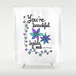 You're Beautiful Inside & Out (3) Shower Curtain