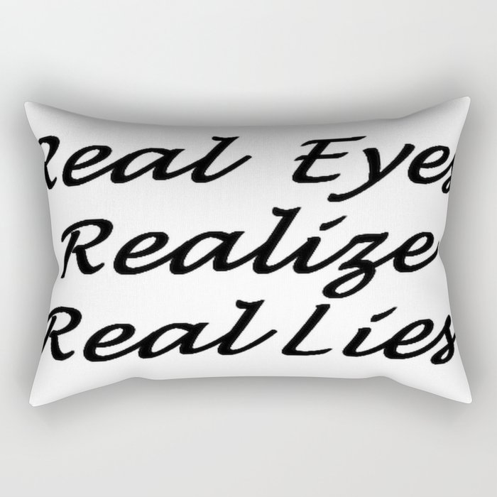 Real Eyes Realize Real Lies Rectangular Pillow