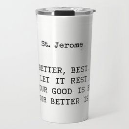 Good, Better, Best. St. Jerome quote Travel Mug