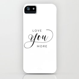 LOVE YOU MORE, Women Gift,Gift For Her,Darling I Love You,Love Quote,Love Art,Lovely Words iPhone Case