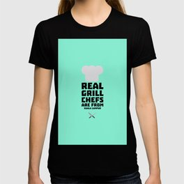 Real Grill Chefs are from Kuala Lumpur Dne7x T-shirt