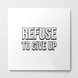 REFUSE TO GIVE UP Metal Print