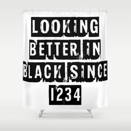 Looking Better In Black Since 1234 [Black] Shower Curtain