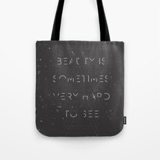 Beauty is Sometimes Very Hard to See Tote Bag