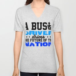 a bus driver drives the future of the nation 1 Unisex V-Neck