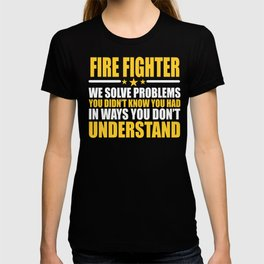 Fire Fighter Gift Problem Solver Saying T-shirt