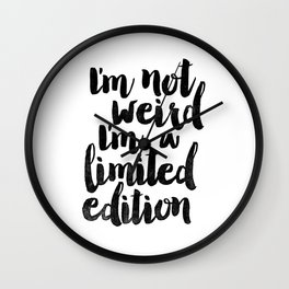 I'm Not Weird I'm a Limited Edition Black and White Funny Typography Poster Wall Clock