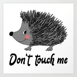 Hedgehog Don't Touch Me Nature Lovers Gift Art Print