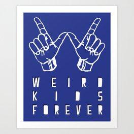 WEIRD KIDS FOREVER Art Print