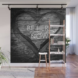 Be Here Now Wall Mural