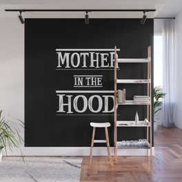Mother in the hood quote Wall Mural