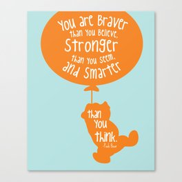 You are Braver than you Believe, Stronger than you Seem and Smarter than you think - Winnie the Pooh Canvas Print