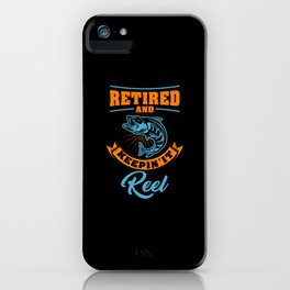 Keepin' It Reel - Fishing iPhone Case