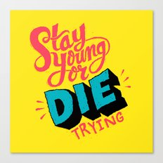 Stay Young or Die Trying Canvas Print