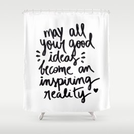 may all your good ideas Shower Curtain