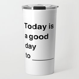 Today is a good day Travel Mug