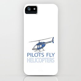 Pilots fly helicopters iPhone Case