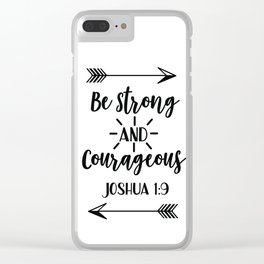Be strong and courageous Joshua 1:9 Clear iPhone Case