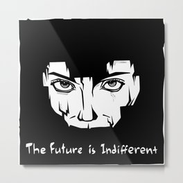 The Future is Indifferent Metal Print