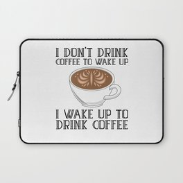 I Don't Drink Coffee To Wake Up Laptop Sleeve