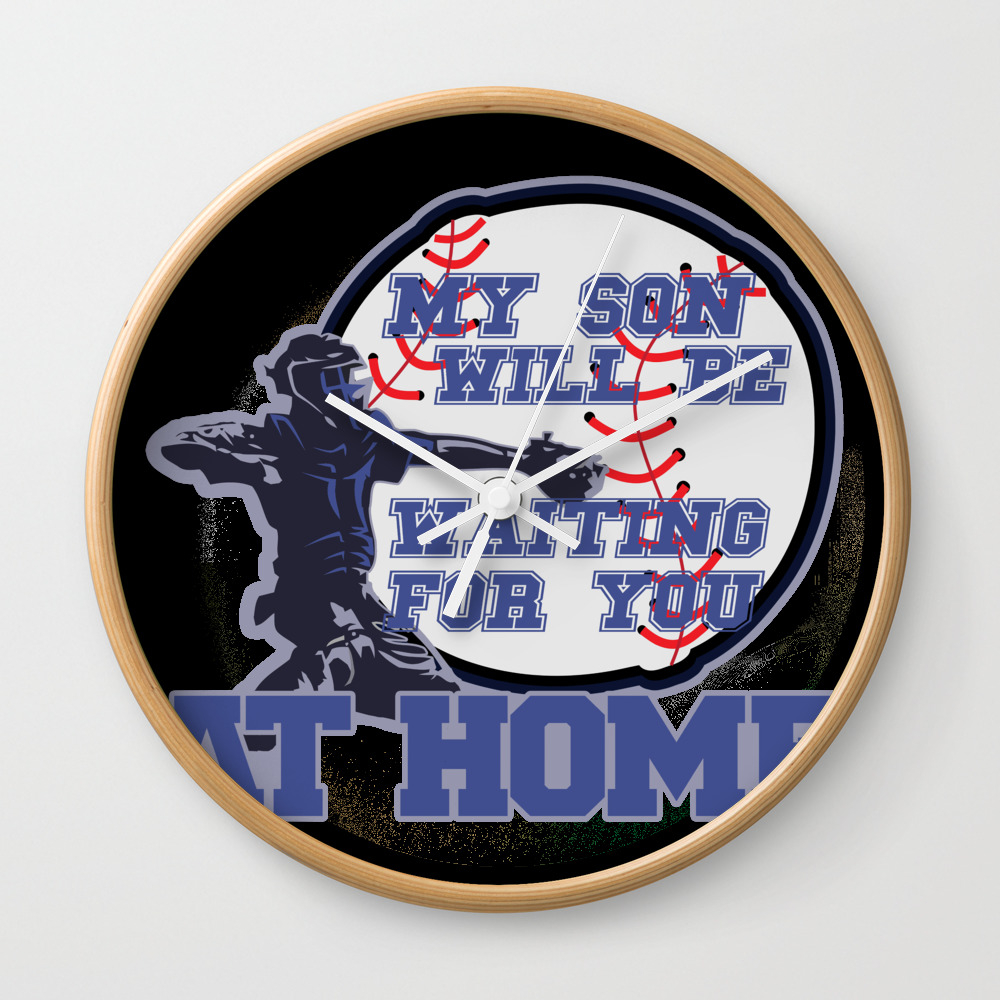 My Son Will Be Waiting For You At Home Wall Clock by Dejavu777 CLK8496416