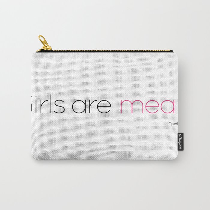 Girls are mean (periodically) - dark edition Carry-All Pouch