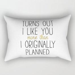 I LIKE YOU MORE THAN ORIGINALLY PLANNED Rectangular Pillow