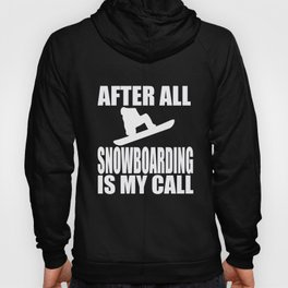 Snowboarder After All My Call Snowboard Snow Gift Hoody