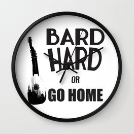 Bard Hard or Go Home Wall Clock
