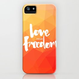 Love Your Freedom iPhone Case