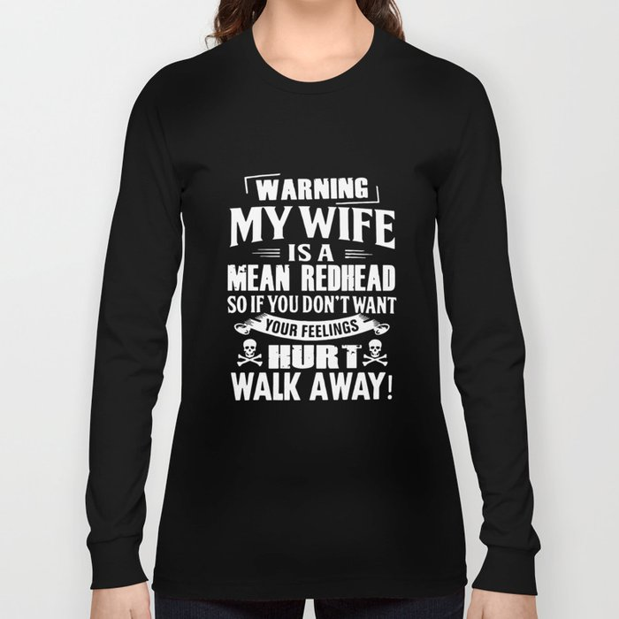 9e730732 warning my wife is a mean redhead so if you dont want your feelings hurt  walk away husband t-shirts Long Sleeve T-shirt
