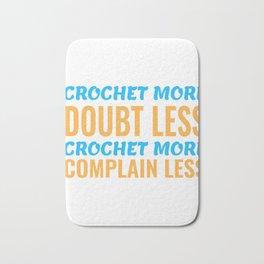 Crochet More Doubt Less crochet More Complain Less Bath Mat