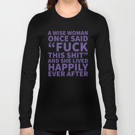 A Wise Woman Once Said Fuck This Shit (Ultra Violet) Long Sleeve T-shirt