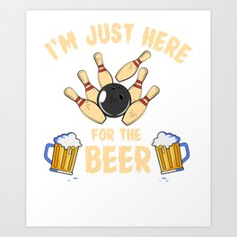 I'M Just Here For The Beer Beer Bowling Bowler Club Team Art Print