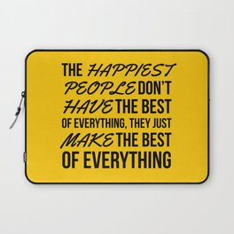 The Happiest People Don't Have the Best of Everything, They Just Make the Best of Everything Yellow Laptop Sleeve