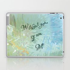 Without you, I am me Laptop & iPad Skin