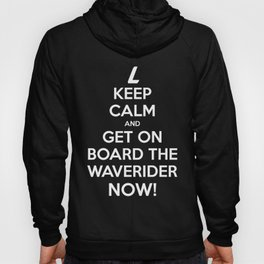 Keep Calm and get on board the Waverider NOW! Hoody