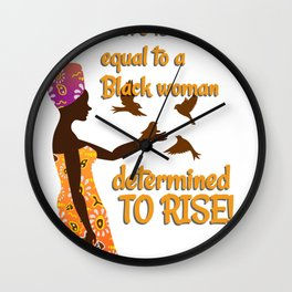 There is no force equal to a Black Woman Determied to Rise Wall Clock