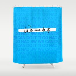 We Can Do it - Blue Shower Curtain