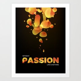 Without Passion life is nothing Art Print